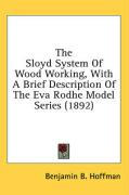 The Sloyd System of Wood Working, with a Brief Description of the Eva Rodhe Model Series (1892) - Hoffman, Benjamin B.