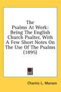The Psalms at Work: Being the English Church Psalter, with a Few Short Notes on the Use of the Psalms (1895) - Marson, Charles L.