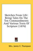 Sketches from Life: Being Tales on the Ten Commandments and Various Texts of Scripture (1876) - Thompson, Mrs James C.
