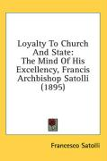 Loyalty to Church and State: The Mind of His Excellency, Francis Archbishop Satolli (1895) - Satolli, Francesco