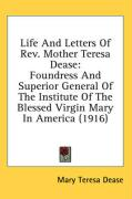 Life and Letters of REV. Mother Teresa Dease: Foundress and Superior General of the Institute of the Blessed Virgin Mary in America (1916) - Dease, Mary Teresa