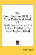 The Contributions of Q. Q. to a Periodical Work V2: With Some Pieces Not Before Published by Jane Taylor (1824) - Taylor, Jane