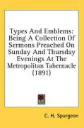 Types and Emblems: Being a Collection of Sermons Preached on Sunday and Thursday Evenings at the Metropolitan Tabernacle (1891) - Spurgeon, Charles Haddon