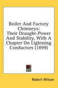 Boiler and Factory Chimneys: Their Draught-Power and Stability, with a Chapter on Lightning Conductors (1899) - Wilson, Robert