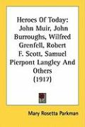Heroes of Today: John Muir, John Burroughs, Wilfred Grenfell, Robert F. Scott, Samuel Pierpont Langley and Others (1917)