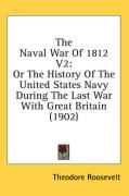 The Naval War of 1812 V2: Or the History of the United States Navy During the Last War with Great Britain (1902) - Roosevelt, Theodore, IV
