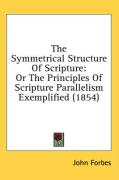 The Symmetrical Structure of Scripture: Or the Principles of Scripture Parallelism Exemplified (1854) - Forbes, John