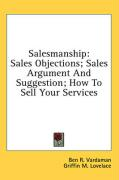 Salesmanship: Sales Objections; Sales Argument and Suggestion; How to Sell Your Services - Vardaman, Ben R.; Lovelace, Griffin M.