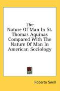 The Nature of Man in St. Thomas Aquinas Compared with the Nature of Man in American Sociology - Snell, Roberta