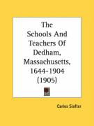 The Schools and Teachers of Dedham, Massachusetts, 1644-1904 (1905) - Slafter, Carlos