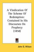 A Vindication of the Scheme of Redemption: Contained in His Discourses on Prophecy (1858) - Wilson, John G.
