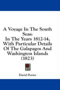 A Voyage in the South Seas: In the Years 1812-14, with Particular Details of the Galapagos and Washington Islands (1823) - Porter, David