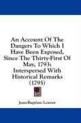 An Account of the Dangers to Which I Have Been Exposed, Since the Thirty-First of May, 1793: Interspersed with Historical Remarks (1795) - Louvet, Jean-Baptiste