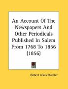 An Account of the Newspapers and Other Periodicals Published in Salem from 1768 to 1856 (1856) - Streeter, Gilbert Lewis