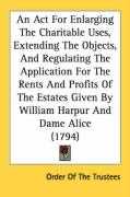 An ACT for Enlarging the Charitable Uses, Extending the Objects, and Regulating the Application for the Rents and Profits of the Estates Given by Wil - Order of the Trustees, Of The Trustees