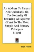 An Address to Parents and Guardians, on the Necessity of Reducing All Systems of Art to the Most Simple and Primary Principles (1808) - Jenner, Isaac