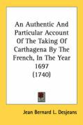 An Authentic and Particular Account of the Taking of Carthagena by the French, in the Year 1697 (1740) - Desjeans, Jean Bernard L.
