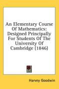 An Elementary Course of Mathematics: Designed Principally for Students of the University of Cambridge (1846) - Goodwin, Harvey