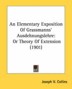 An Elementary Exposition of Grassmanns' Ausdehnungslehre: Or Theory of Extension (1901) - Collins, Joseph V.