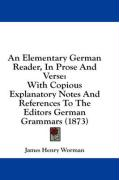 An Elementary German Reader, in Prose and Verse: With Copious Explanatory Notes and References to the Editors German Grammars (1873) - Worman, James H.