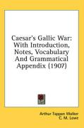 Caesar's Gallic War: With Introduction, Notes, Vocabulary and Grammatical Appendix (1907) - Walker, Arthur Tappan