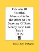 Calendar of Historical Manuscripts in the Office of the Secretary of State, Albany, New York, Part 1 (1865) - O'Callaghan, Edmund Bailey