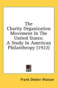 The Charity Organization Movement in the United States: A Study in American Philanthropy (1922) - Watson, Frank Dekker