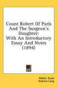 Count Robert of Paris and the Surgeon's Daughter: With an Introductory Essay and Notes (1894) - Scott, Walter