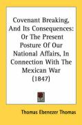 Covenant Breaking, and Its Consequences: Or the Present Posture of Our National Affairs, in Connection with the Mexican War (1847) - Thomas, Thomas Ebenezer