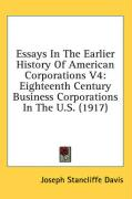 Essays in the Earlier History of American Corporations V4: Eighteenth Century Business Corporations in the U.S. (1917) - Davis, Joseph Stancliffe