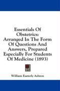 Essentials of Obstetrics: Arranged in the Form of Questions and Answers, Prepared Especially for Students of Medicine (1893) - Ashton, William Easterly