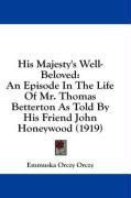 His Majesty's Well-Beloved: An Episode in the Life of Mr. Thomas Betterton as Told by His Friend John Honeywood (1919) - Orczy, Emmuska Orczy