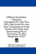 Clifford and John's Almanac: Calculated for the Year 1922, But Good for Any Year Containing a Great Variety of Useful and Entertaining Pieces Perta - Raymond, Clifford Samuel; McCutcheon, John Tinney