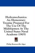 Hydromechanics: An Elementary Treatise Prepared for the Use of the Midshipmen at the United States Naval Academy (1905) - Alger, Philip Rounseville