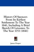 History of Spencer: From Its Earliest Settlement to the Year 1841, Including a Brief Sketch of Leicester, to the Year 1753 (1841) - Draper, James