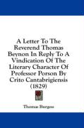 A Letter to the Reverend Thomas Beynon in Reply to a Vindication of the Literary Character of Professor Porson by Crito Cantabrigiensis (1829) - Burgess, Thomas