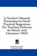 A Teacher's Manual: Presenting in Detail Practical Suggestions for Teaching Pathways in Nature and Literature (1905) - Christy, Sarah Row; Silaw, Edward R.