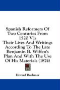 Spanish Reformers of Two Centuries from 1520 V1: Their Lives and Writings According to the Late Benjamin B. Wiffen's Plan and with the Use of His Mate - Boehmer, Edward