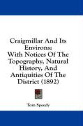 Craigmillar and Its Environs: With Notices of the Topography, Natural History, and Antiquities of the District (1892) - Speedy, Tom