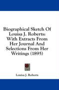 Biographical Sketch of Louisa J. Roberts: With Extracts from Her Journal and Selections from Her Writings (1895) - Roberts, Louisa J.