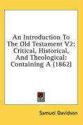 An Introduction to the Old Testament V2: Critical, Historical, and Theological: Containing a (1862) - Davidson, Samuel