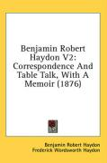 Benjamin Robert Haydon V2: Correspondence and Table Talk, with a Memoir (1876) - Haydon, Benjamin Robert