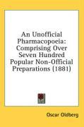 An Unofficial Pharmacopoeia: Comprising Over Seven Hundred Popular Non-Official Preparations (1881) - Oldberg, Oscar