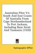 Australian Pilot V2: South and East Coasts of Australia from Cape Northumberland to Port Jackson, Including Bass Strait and Tasmania (1920) - Hydrographic Office, Office
