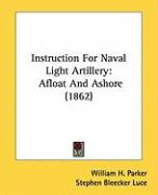 Instruction for Naval Light Artillery: Afloat and Ashore (1862) - Parker, William H.