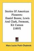Stories of American Pioneers: Daniel Boone, Lewis and Clark, Fremont, Kit Carson (1897) - Pratt-Chadwick, Mara Louise