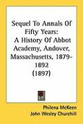Sequel to Annals of Fifty Years: A History of Abbot Academy, Andover, Massachusetts, 1879-1892 (1897) - McKeen, Philena