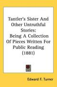 Tantler's Sister and Other Untruthful Stories: Being a Collection of Pieces Written for Public Reading (1881) - Turner, Edward F.
