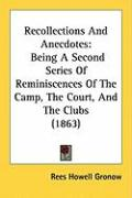 Recollections and Anecdotes: Being a Second Series of Reminiscences of the Camp, the Court, and the Clubs (1863) - Gronow, Rees Howell