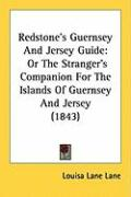 Redstone's Guernsey and Jersey Guide: Or the Stranger's Companion for the Islands of Guernsey and Jersey (1843) - Lane, Louisa Lane